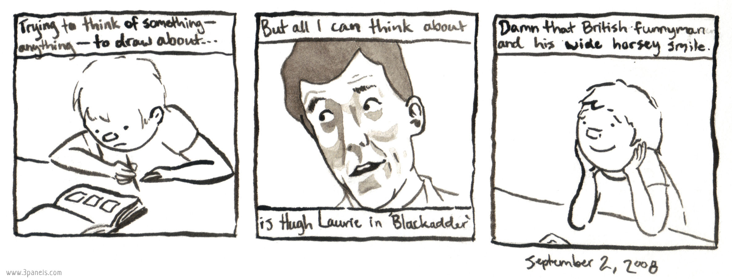 Panel 1 image: Dean is staring at a blank sketchbook with a pencil in their hand. Panel 1 text: Trying to think of something--anything--to draw about.... Panel 2 image: close up of actor Hugh Laurie's face. Panel 2 text: But all I can think about is Hugh Laurie in 'Blackadder.' Panel 3 image: Dean smiles dreamily, resting their chin in their hands. Panel 3 text: Damn that British funnyman and his wide horsey smile.