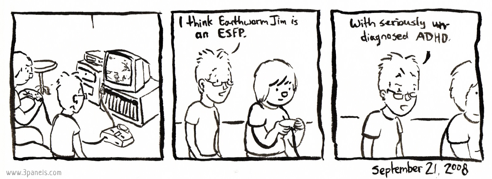 "Hannah is watching Dean play the game Earthworm Jim on the Super Nintendo. Hannah says: ""I think Earthworm Jim is an ESFP. With seriously un-diagnosed ADHD."""